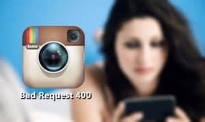 Instagram Bad Request 400 Hatası