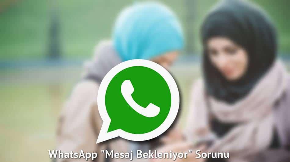 """WhatsApp """"Mesaj Bekleniyor"""" Sorunu ve Çözümü"""