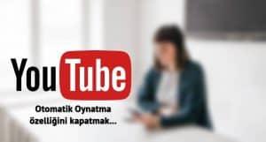 Youtube Otomatik Oynatma Nasıl Kapatılır?
