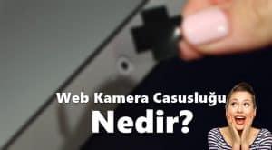 Web Kamera Casusluğu Nedir?