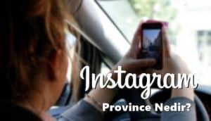 Instagram'da Province Ne Anlama Geliyor?