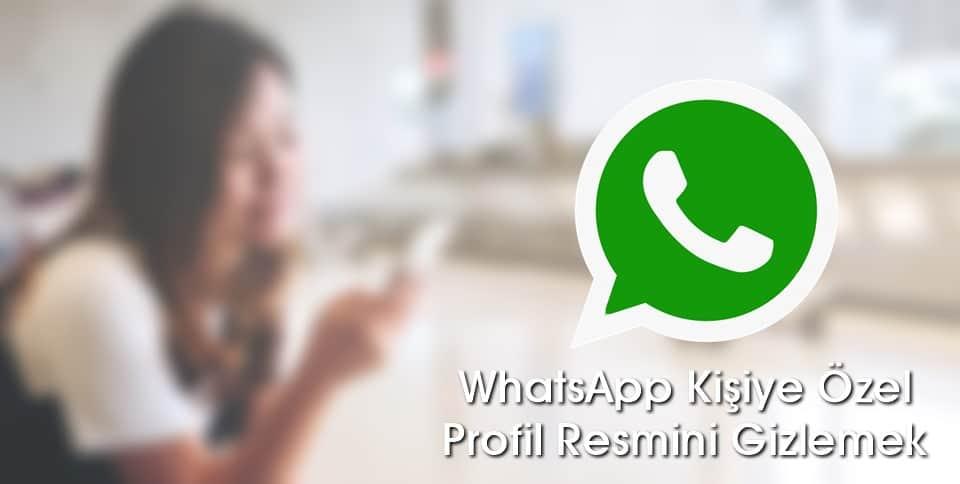 WhatsApp Kişiye Özel Profil Resmi Gizleme